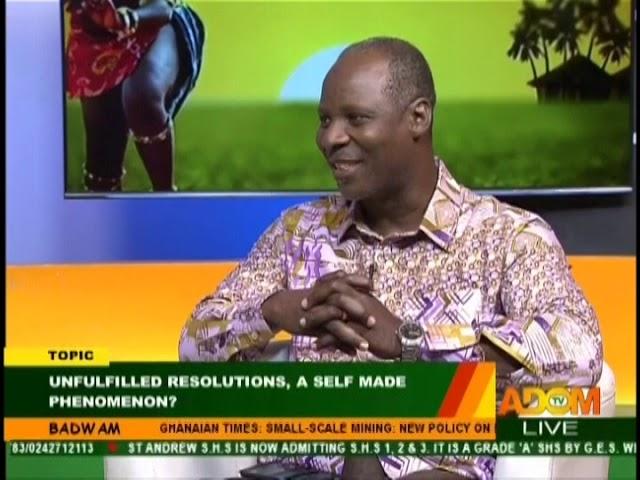 Unfulfilled Resolutions, A Self-Made Phenomenon? - Badwam on Adom TV (10-12-18)