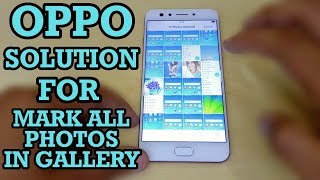 Oppo Solution For Mark All Photos in Gallery