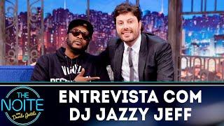 Baixar Entrevista com DJ Jazzy Jeff | The Noite (10/10/18)