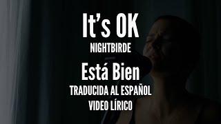Nightbirde It's Ok en Español letras subtituladas está bien