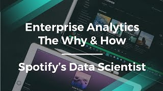 The Why & How of Enterprise Analytics by Spotify's Data Scientist