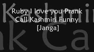 Ruby calling Janga.Best ever kashmiri prank call.