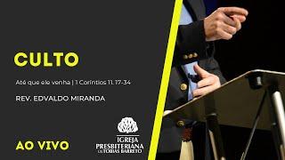 Culto | 18/07/2021 | Rev. Edvaldo Miranda |  1Coríntios 11. 17-34