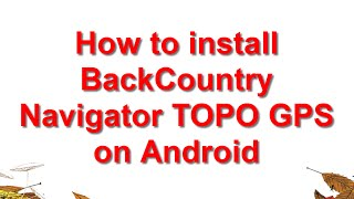 How to install BackCountry Navigator TOPO GPS v5.9.7 on Android