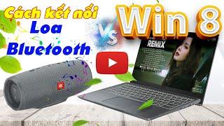 Hướng dẫn Cách kết nối Loa Bluetooth với Laptop Win 8, Win 8.1 Nhanh Nhất.