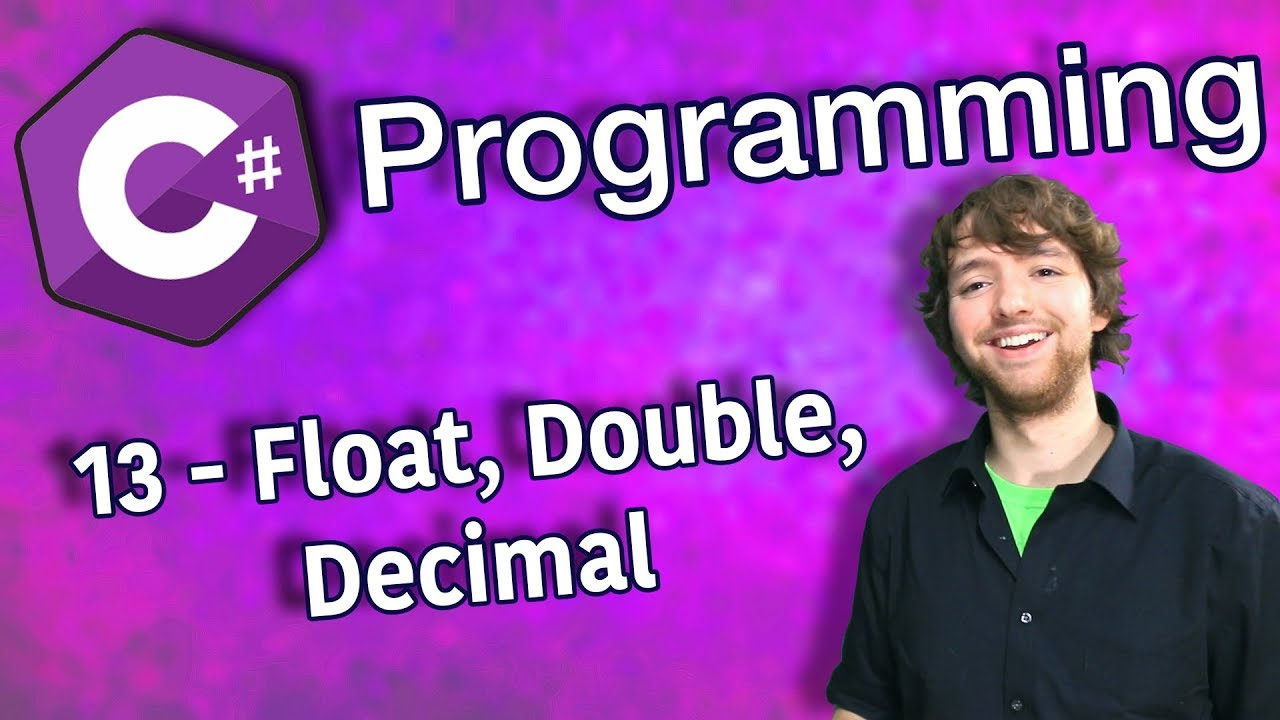 C# Programming Tutorial 13 – Float, Double, Decimal