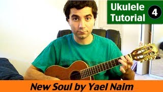 Ukulele Tutorial 4 - New Soul by Yael Naim (how to play)