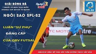 """Luân """"Sư Phụ"""" - Quả Bóng Vàng Futsal 2017 thể hiện Đẳng Cấp tại SPL-S2"""
