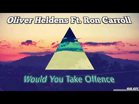 Oliver Heldens Ft. Ron Carroll - Would You Take Offence (Edit)