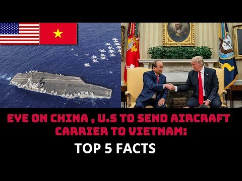 EYE ON CHINA , U.S TO SEND AIRCRAFT  CARRIER TO VIETNAM: TOP 5 FACTS