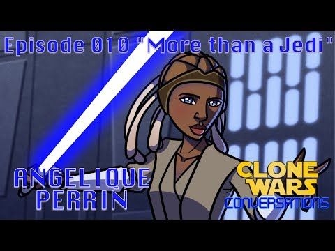 "Clone Wars Conversations Ep 10: Angelique Perrin ""More than a Jedi"""