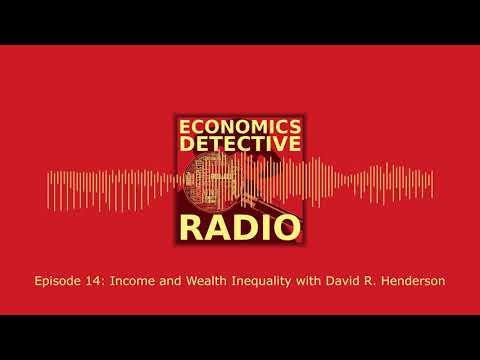 Income and Wealth Inequality with David R. Henderson