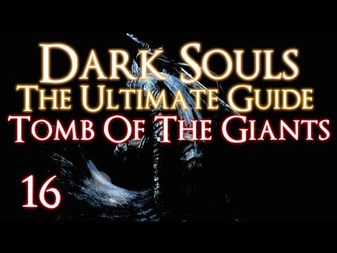 DARK SOULS - THE ULTIMATE GUIDE PART 16 - TOMB OF THE GIANTS