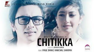 CHITIKKA | Uday Raj Poudel | Feat. Paul Shah & Aanchal Sharma | Official Video Song 2017