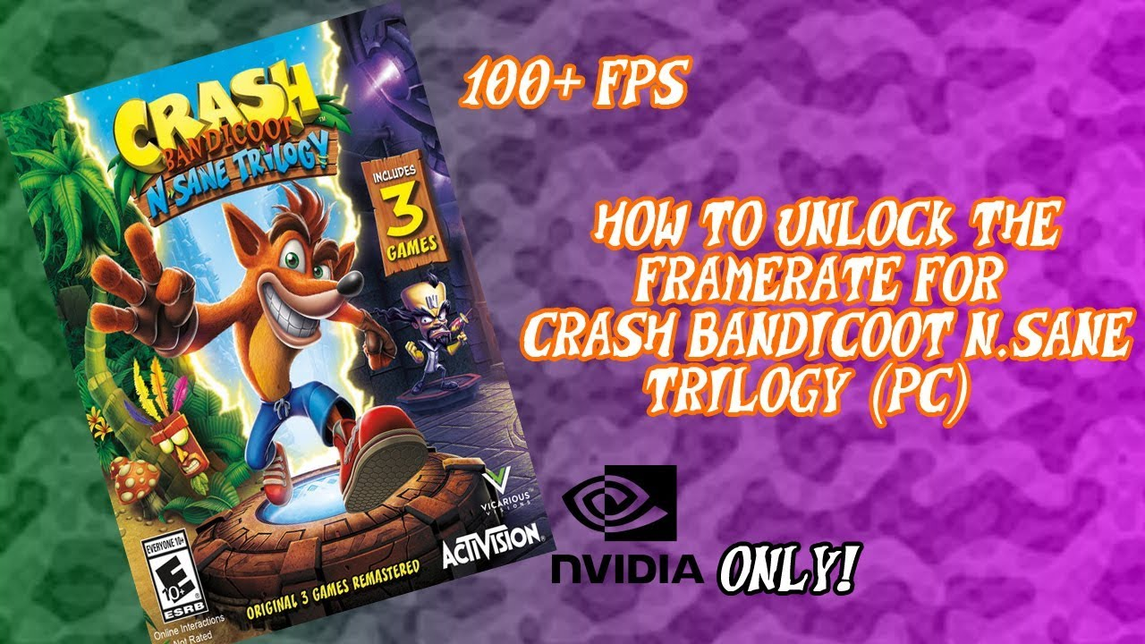 How To Unlock The Fps Limit On Crash Bandicoot N Sane Trilogy Nvidia Cards Only Youtube