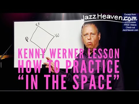 *Jazz Instruction Video* with Master KENNY WERNER: How to Practice in the Space