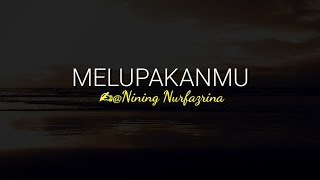 Download Mp3 Melupakanmu    Nining Nurfazrina