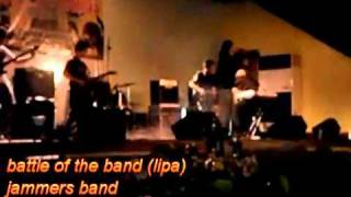 the jammers band battle of the band @ lipa(ang buhay ko)