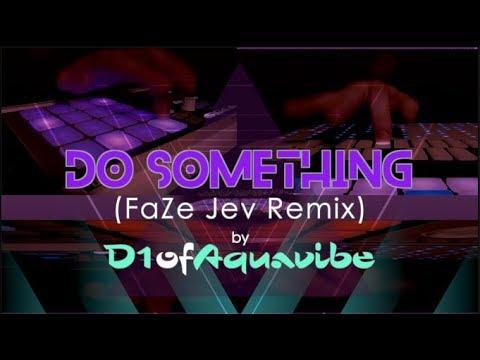 Do Something (FaZe Jev Remix) - D1ofAquavibe