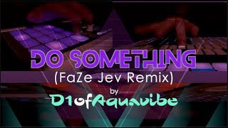 Do Something (FaZe Jev Remix) - D1ofAquavibe
