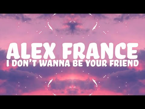 Alex France - I Don't Wanna Be Your Friend (Lyrics) Feat. Tommy Crimi