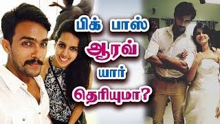 பிக் பாஸ் ஆரவ் யார் தெரியுமா? - Vijay Tv Bigg Boss Tamil Aarav Biography