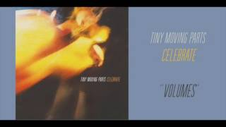 Watch Tiny Moving Parts Volumes video