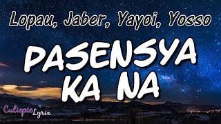 PASENSYA KA NA Lyrics - Lopau, Jaber, Yayoi, Yosso | Cutiepie Lyrix