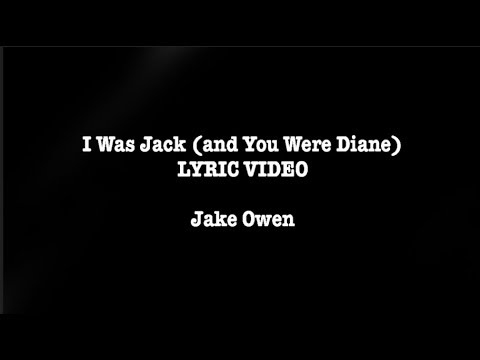 I Was Jack (You Were Diane) - Jake Owen LYRIC VIDEO