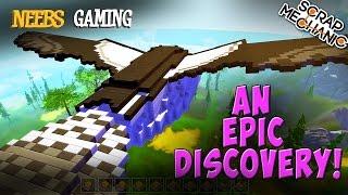 Scrap Mechanic - An Epic Discovery!