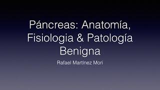 Páncreas: Fisiología & Patología Benigna (Pancreatitis Aguda, Crónica)
