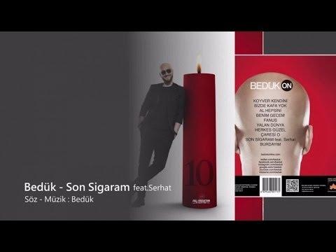 Bedük - Son Sigaram feat.Serhat