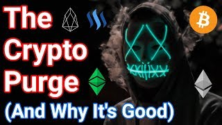 The Crypto Purge (Don't Be Afraid, It's Good News)