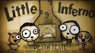 Little inferno besta teste Nº 9  queimando a rosca!