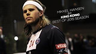 """Mikkel Hansen """"Im King Kong"""" - Best of 2015"""