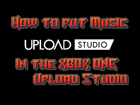 How to put music in the XBOX ONE Upload Studio! Tutorial