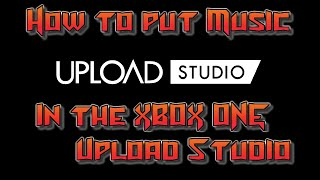 Video How to put music in the XBOX ONE Upload Studio! Tutorial download MP3, 3GP, MP4, WEBM, AVI, FLV September 2018