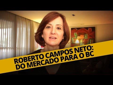 ROBERTO CAMPOS NETO: DO MERCADO PARA O BC