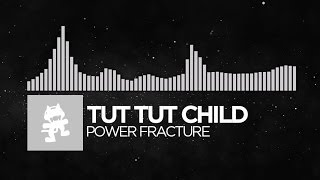[Electronic] - Tut Tut Child - Power Fracture [Monstercat Release]