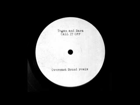 Tegan And Sara - Call It Off (Overcast Sound Remix)