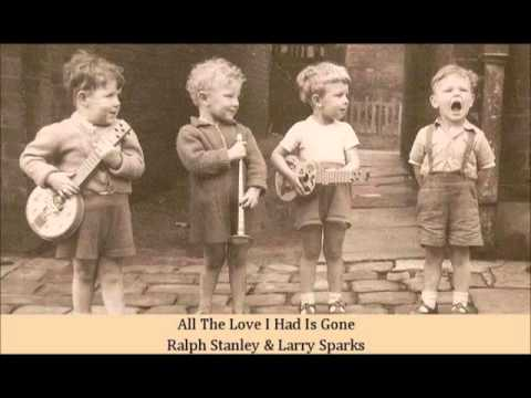 All The Love I Had Is Gone Ralph Stanley & Larry Sparks