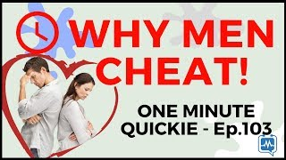 WHY MEN CHEAT: Why Men Aren't Loyal and Cheat On Those They Love! (One Minute Quickie - Episode 103)