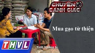 THVL | Chuyện cảnh giác: Mua gạo từ thiện