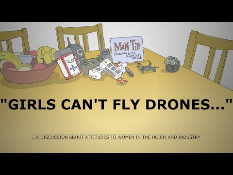 """Girls can't fly drones..."""