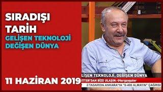 Sıradışı Tarih Turgay Güler   Mehmet Çelik   11 Haziran 2019