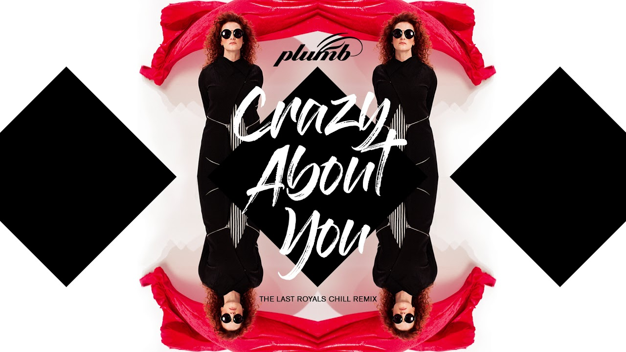 Plumb - Crazy About You  (The Last Royals Chill Remix) AUDIO