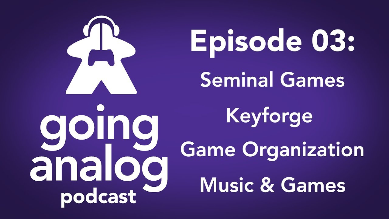 Going Analog Podcast 03: Keyforge, seminal childhood games, gaming music, organizing collections