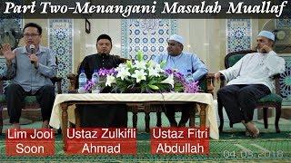 [04.03.18] 2/2 Menangani Masalah Muallaf-Lim Jooi Soon,Ustaz Zulkifli Ahmad&Ustaz Fitri Abdullah