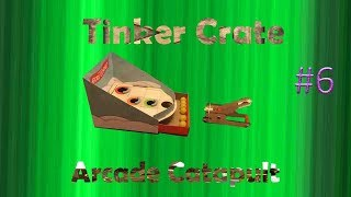 Building an Arcade Catapult! | Tinker crates | Number 6