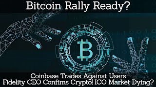 Bitcoin Rally Ready? Coinbase Trades Against Users! Fidelity CEO Confirms Crypto. ICO Market Dying?